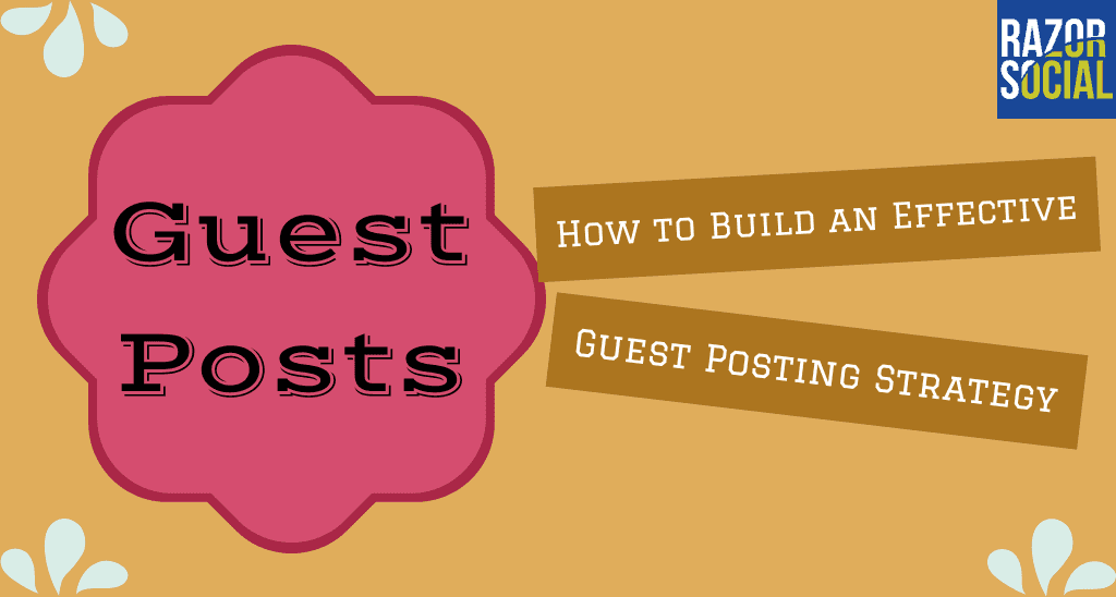 Guest Posts: How to build an effective guest posting strategy
