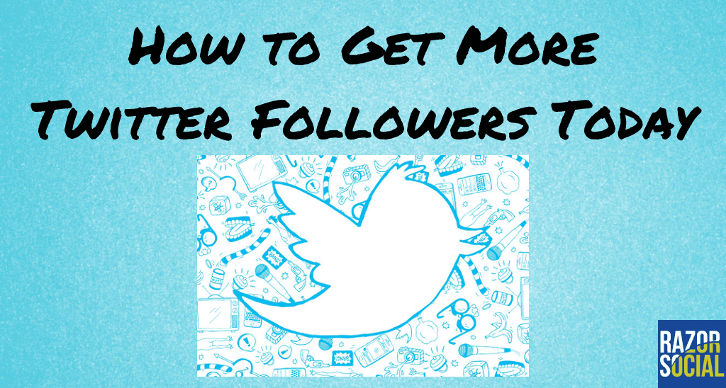 More Twitter Followers: How to Get More Twitter Followers Today