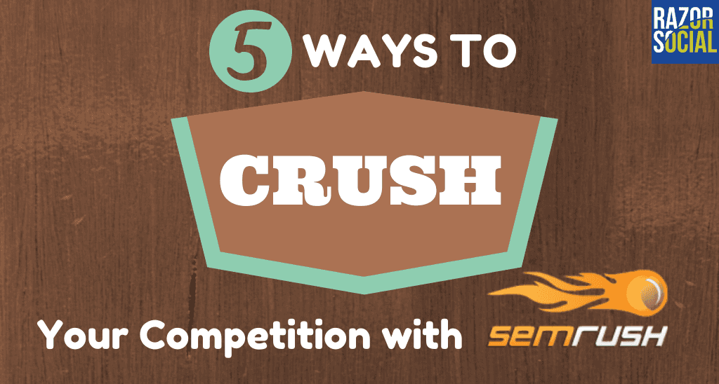 SEMRush Review: 5 Ways to crush your competition