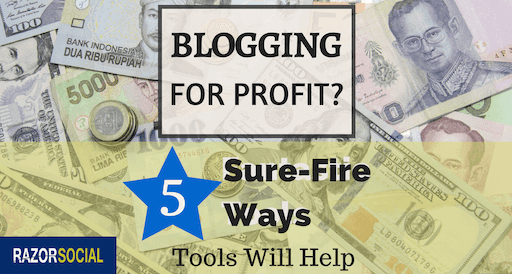 Blogging for Profit? 5 Sure-Fire Ways Tools Will Help