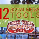 12 Social Media Tools from Social Media Marketing World (landscape)