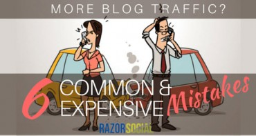 More Blog Traffic-6 Common and Expensive Mistakes
