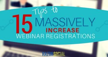 Webinars- 15 Tips to Massively Increase Webinar Registrations
