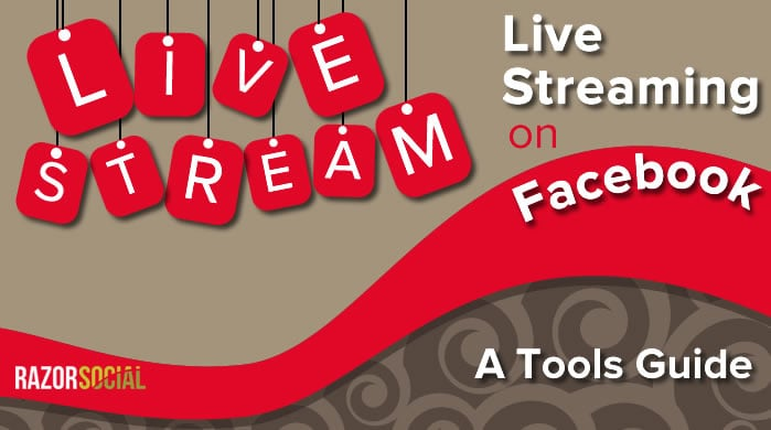 A Tools Guide to Live streaming on Facebook