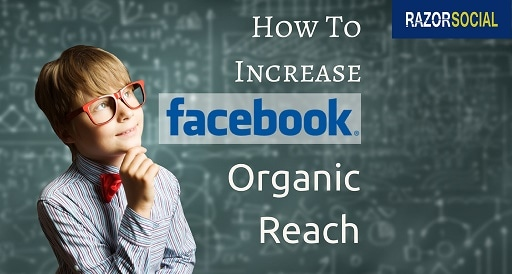Facebook Organic Reach - How to Increase It ?